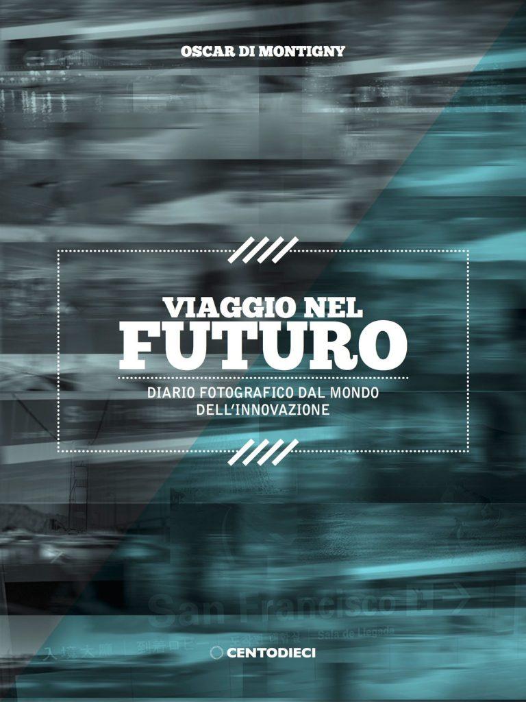 """Scarica gratis il photobook """"Viaggio nel futuro"""" di Oscar di Montigny"""