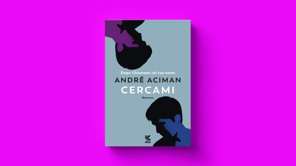 Cercami di André Aciman ci fa capire quanto importante sia il primo amore